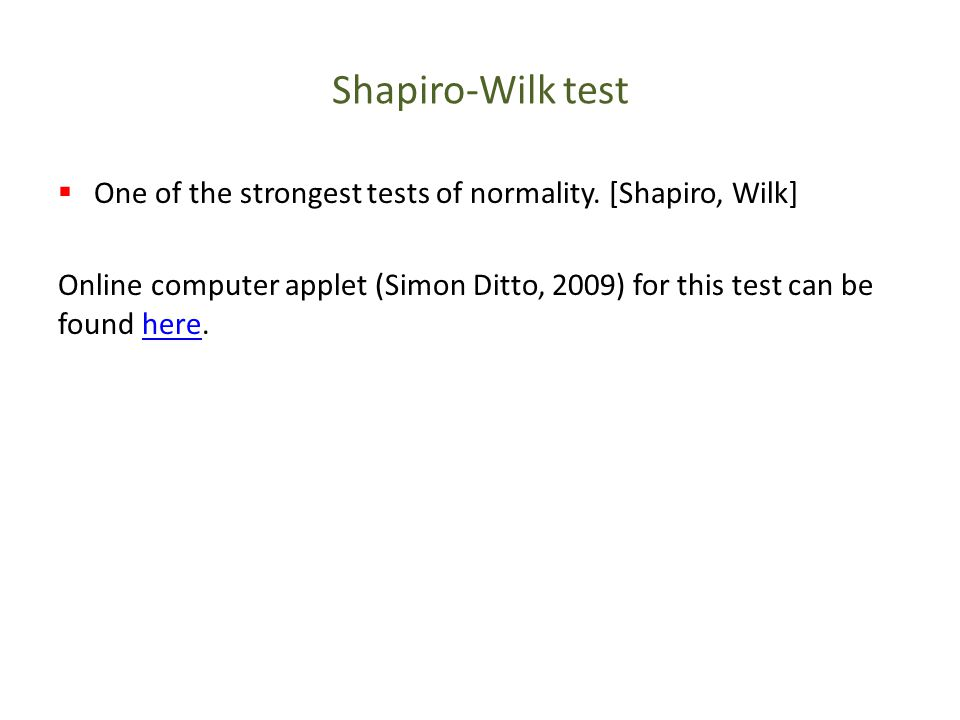 Shapiro-Wilk test One of the strongest tests of normality. [Shapiro, Wilk]